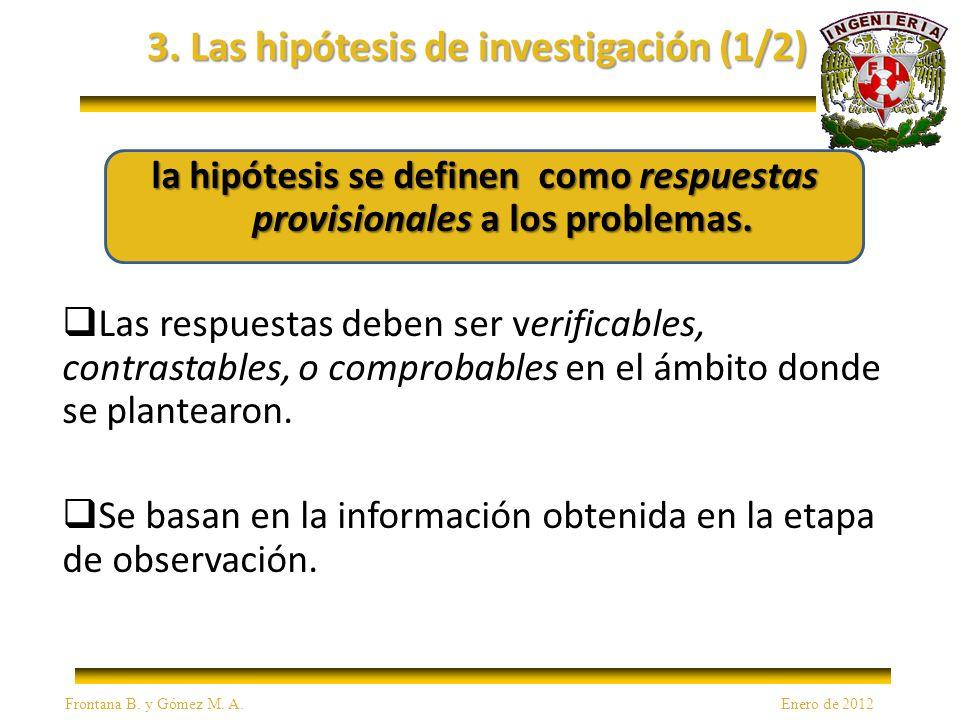 3. Las hipótesis de investigación (1/2) la hipótesis se definen como respuestas provisionales a los problemas. Las respuestas deben ser verificables,