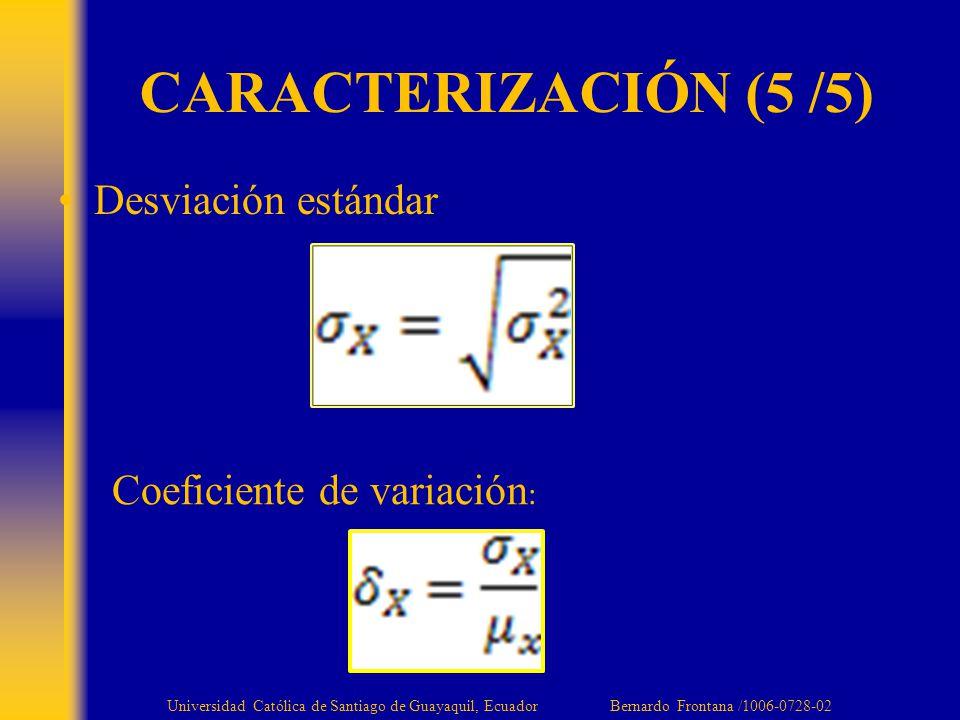 Desviación estándar CARACTERIZACIÓN (5 /5) Coeficiente de variación : Universidad Católica de Santiago de Guayaquil, Ecuador Bernardo Frontana /1006-0728-02