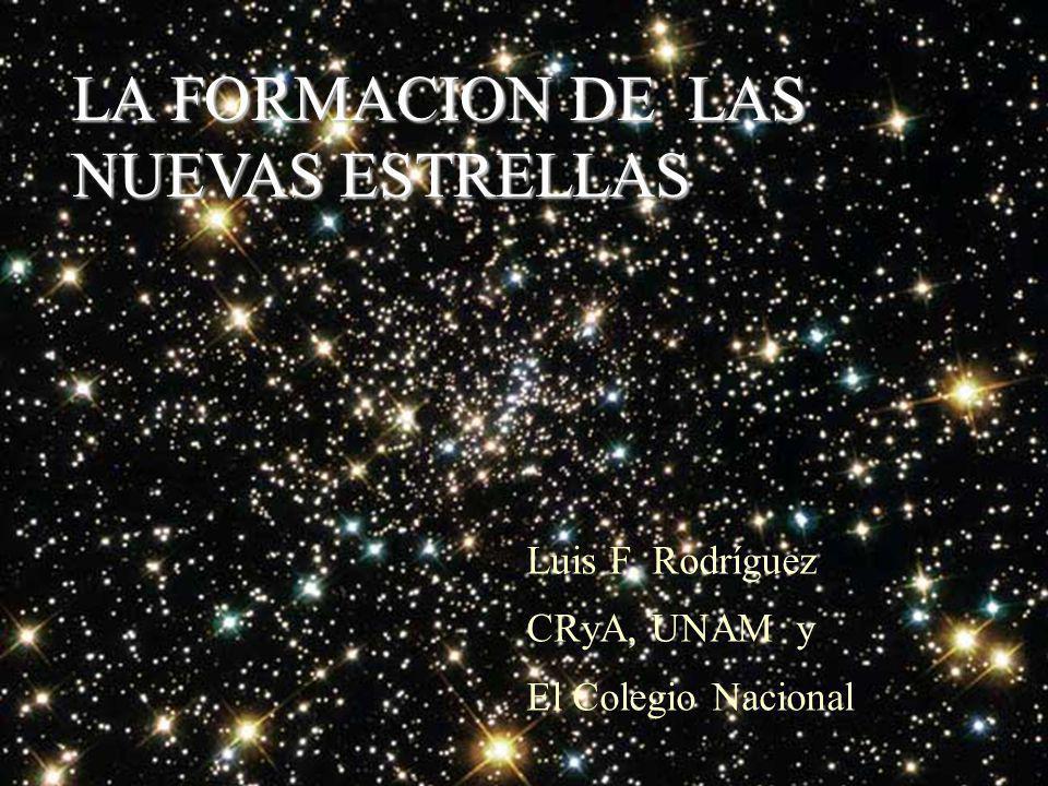 LA FORMACION DE LAS NUEVAS ESTRELLAS Luis F. Rodríguez CRyA, UNAM y El Colegio Nacional