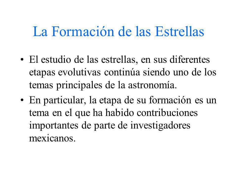 El Futuro de la Formación Estelar Aun quedan muchos problemas en el campo: formación de estrellas masivas (formación de sistemas múltiples, formación de planetas, colimación de chorros, primeras estrellas en el Universo...) Esperamos que la astronomía mexicana siga haciendo contribuciones a este campo, tanto en el aspecto teórico, como en el observacional.