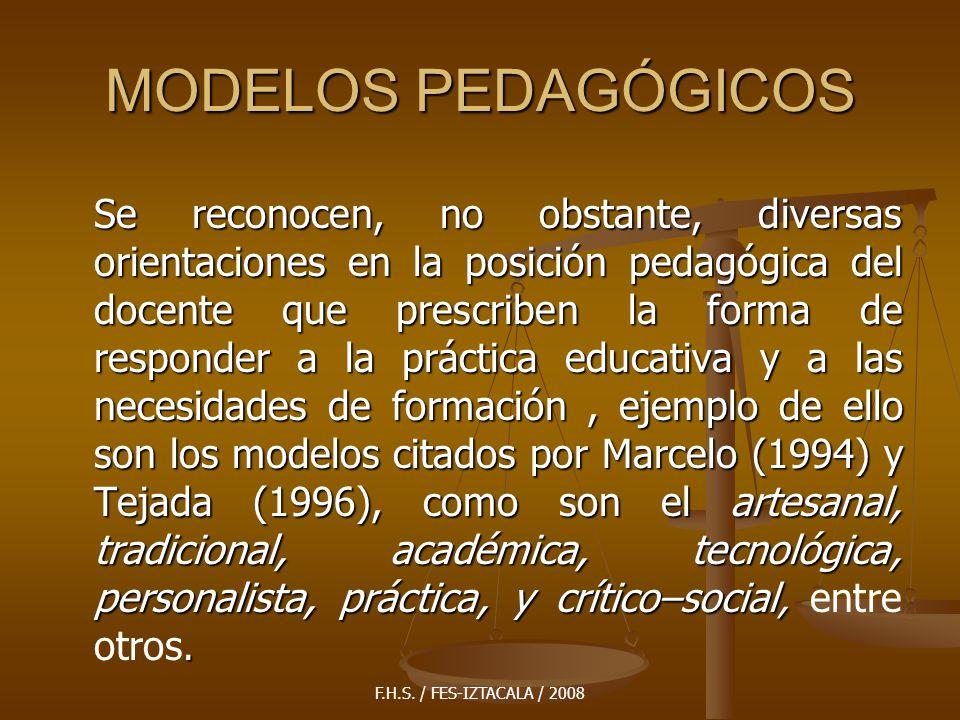 F.H.S. / FES-IZTACALA / 2008 MODELOS PEDAGÓGICOS Se reconocen, no obstante, diversas orientaciones en la posición pedagógica del docente que prescribe