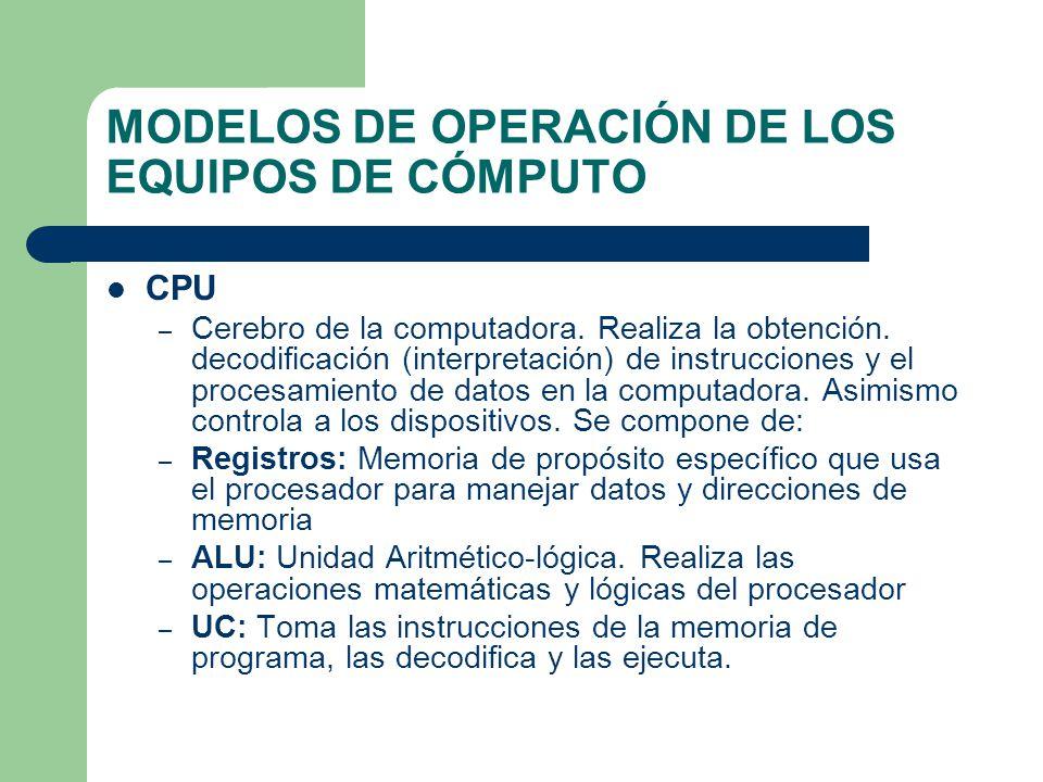 MODELOS DE OPERACIÓN DE LOS EQUIPOS DE CÓMPUTO CPU – Cerebro de la computadora. Realiza la obtención. decodificación (interpretación) de instrucciones