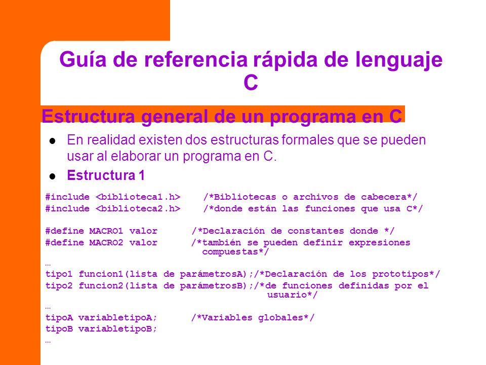 Guía de referencia rápida de lenguaje C Estructura general de un programa en C En realidad existen dos estructuras formales que se pueden usar al elab
