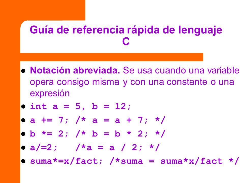 Guía de referencia rápida de lenguaje C Notación abreviada. Se usa cuando una variable opera consigo misma y con una constante o una expresión int a =
