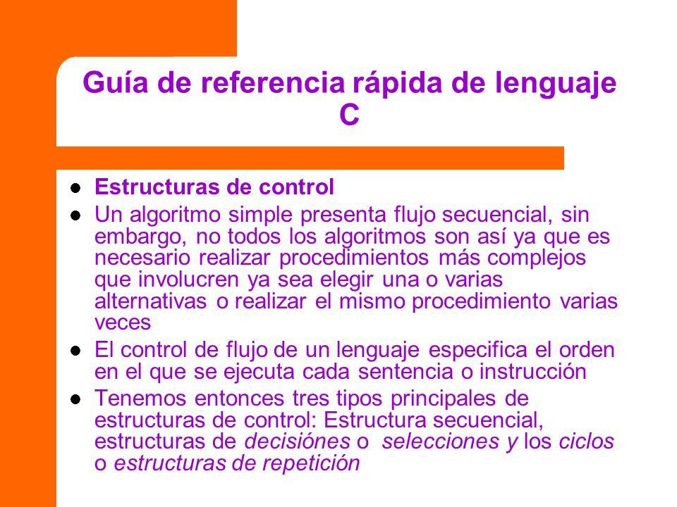 Guía de referencia rápida de lenguaje C Estructuras de control Un algoritmo simple presenta flujo secuencial, sin embargo, no todos los algoritmos son