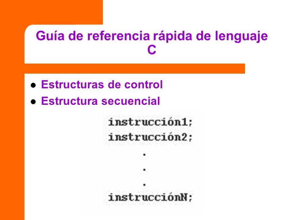 Guía de referencia rápida de lenguaje C Estructuras de control Estructura secuencial