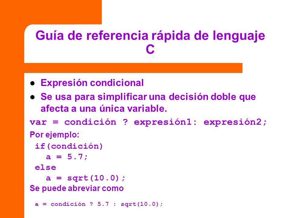 Guía de referencia rápida de lenguaje C Expresión condicional Se usa para simplificar una decisión doble que afecta a una única variable. var = condic