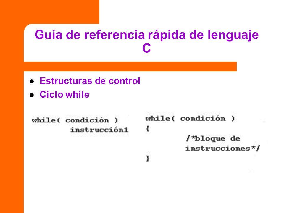 Guía de referencia rápida de lenguaje C Estructuras de control Ciclo while