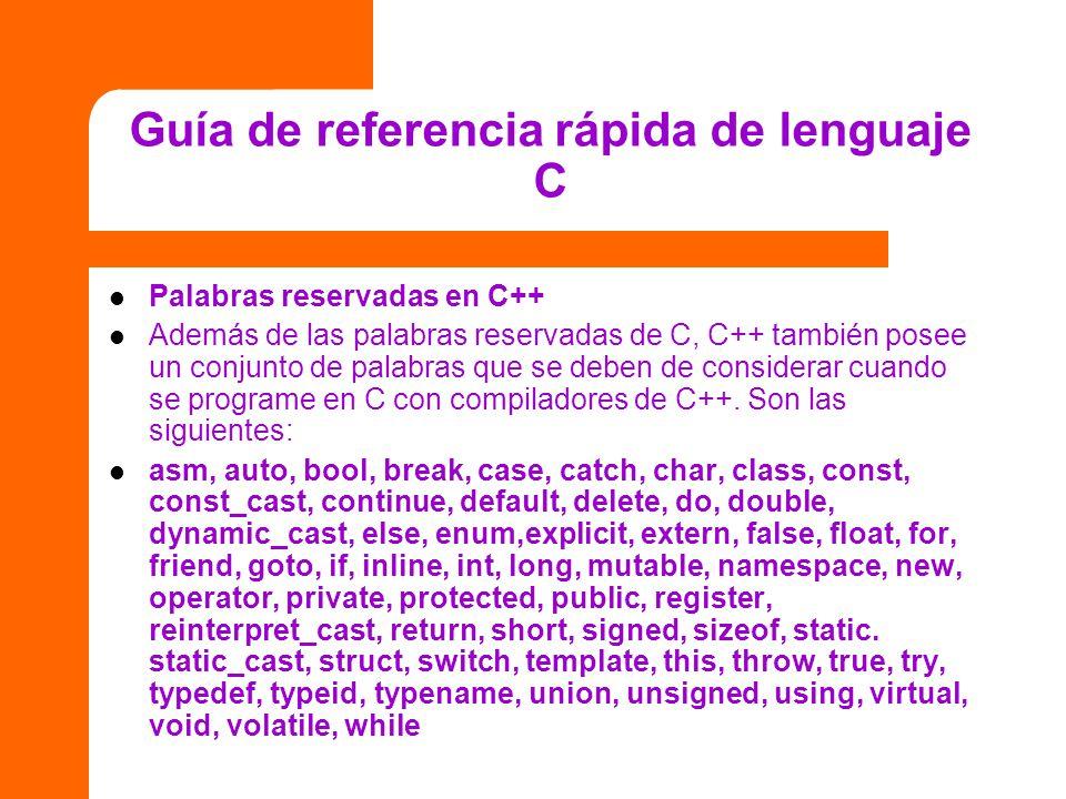 Guía de referencia rápida de lenguaje C Palabras reservadas en C++ Además de las palabras reservadas de C, C++ también posee un conjunto de palabras q