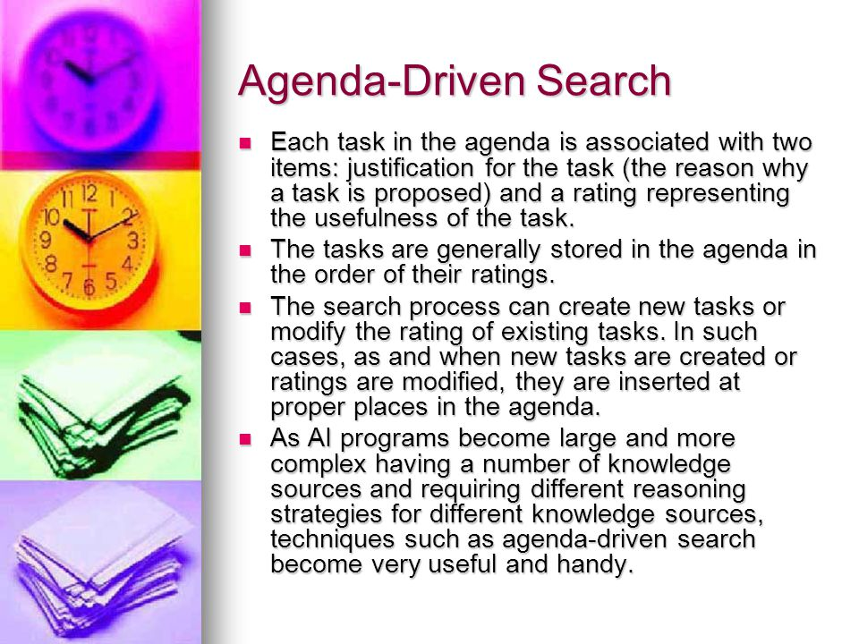 Agenda-Driven Search Each task in the agenda is associated with two items: justification for the task (the reason why a task is proposed) and a rating