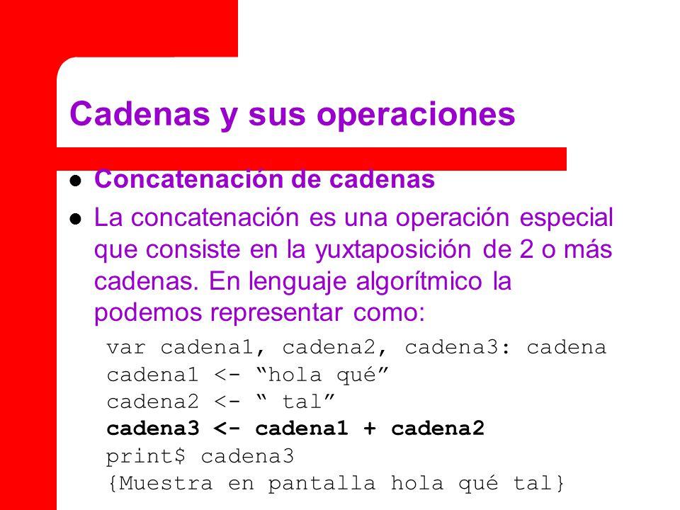 Cadenas y sus operaciones Concatenación de cadenas La concatenación es una operación especial que consiste en la yuxtaposición de 2 o más cadenas.