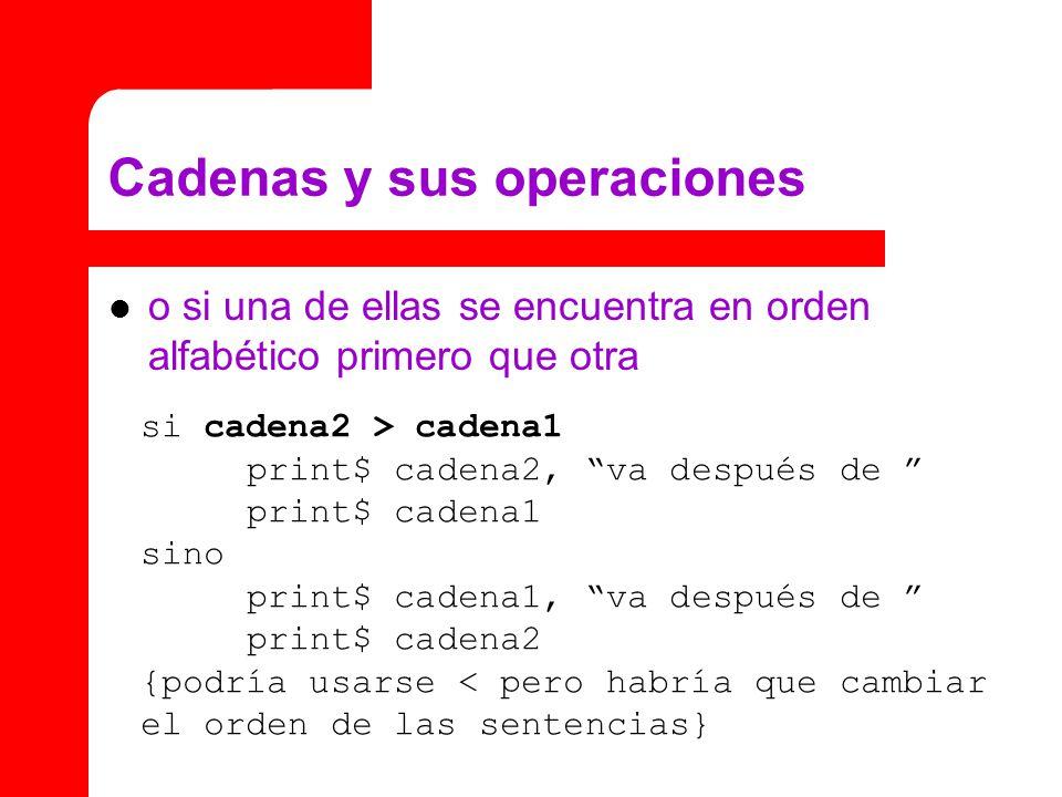 Cadenas y sus operaciones o si una de ellas se encuentra en orden alfabético primero que otra si cadena2 > cadena1 print$ cadena2, va después de print