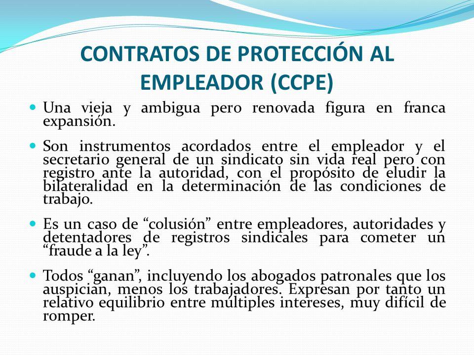 CONTRATOS DE PROTECCIÓN AL EMPLEADOR (CCPE) Una vieja y ambigua pero renovada figura en franca expansión. Son instrumentos acordados entre el empleado