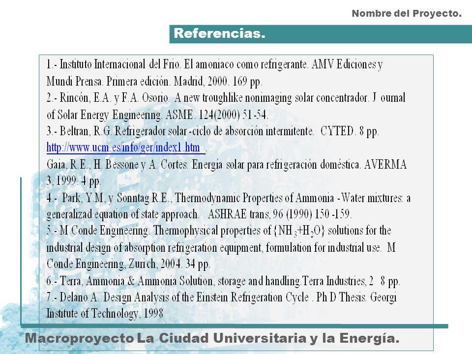 Referencias. Macroproyecto La Ciudad Universitaria y la Energía. Nombre del Proyecto.