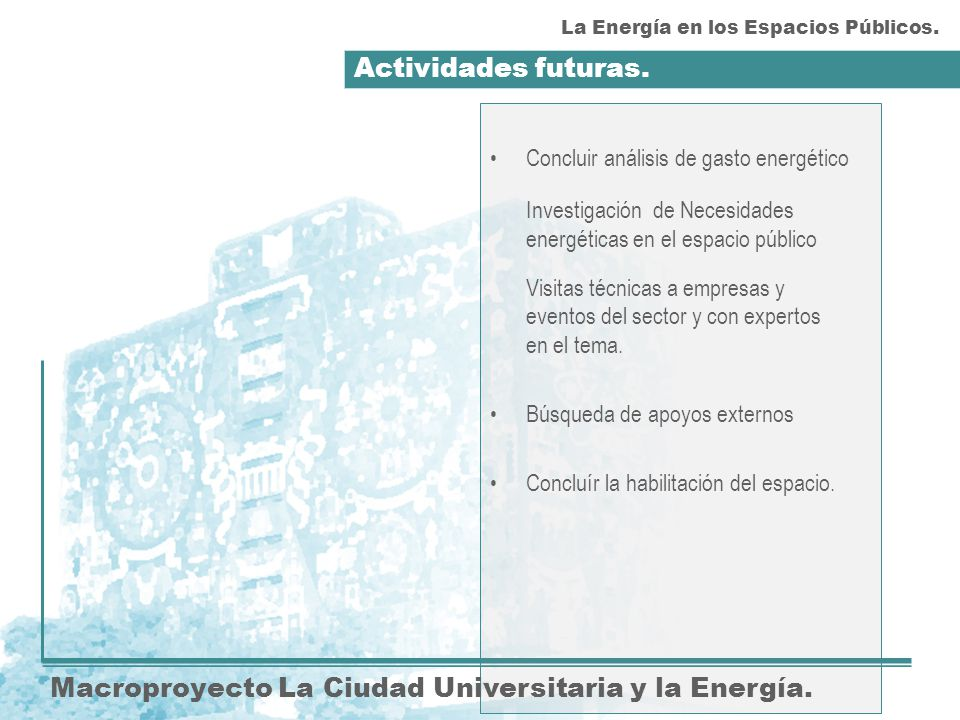 Actividades futuras. Macroproyecto La Ciudad Universitaria y la Energía.