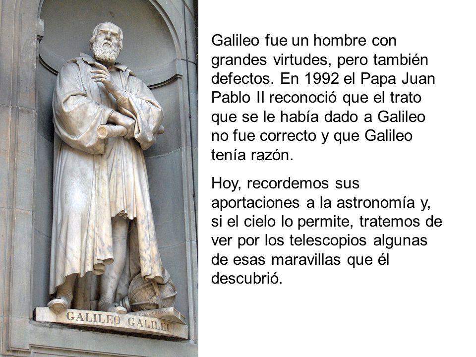 Galileo fue un hombre con grandes virtudes, pero también defectos. En 1992 el Papa Juan Pablo II reconoció que el trato que se le había dado a Galileo