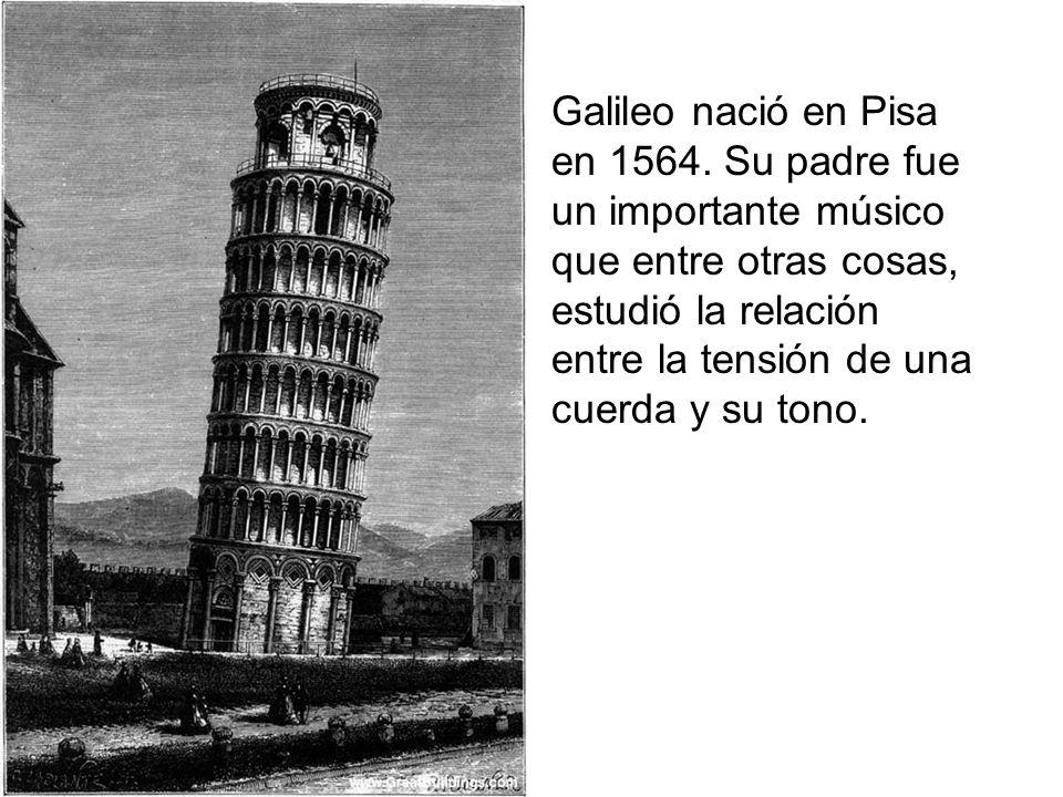 Galileo nació en Pisa en 1564. Su padre fue un importante músico que entre otras cosas, estudió la relación entre la tensión de una cuerda y su tono.