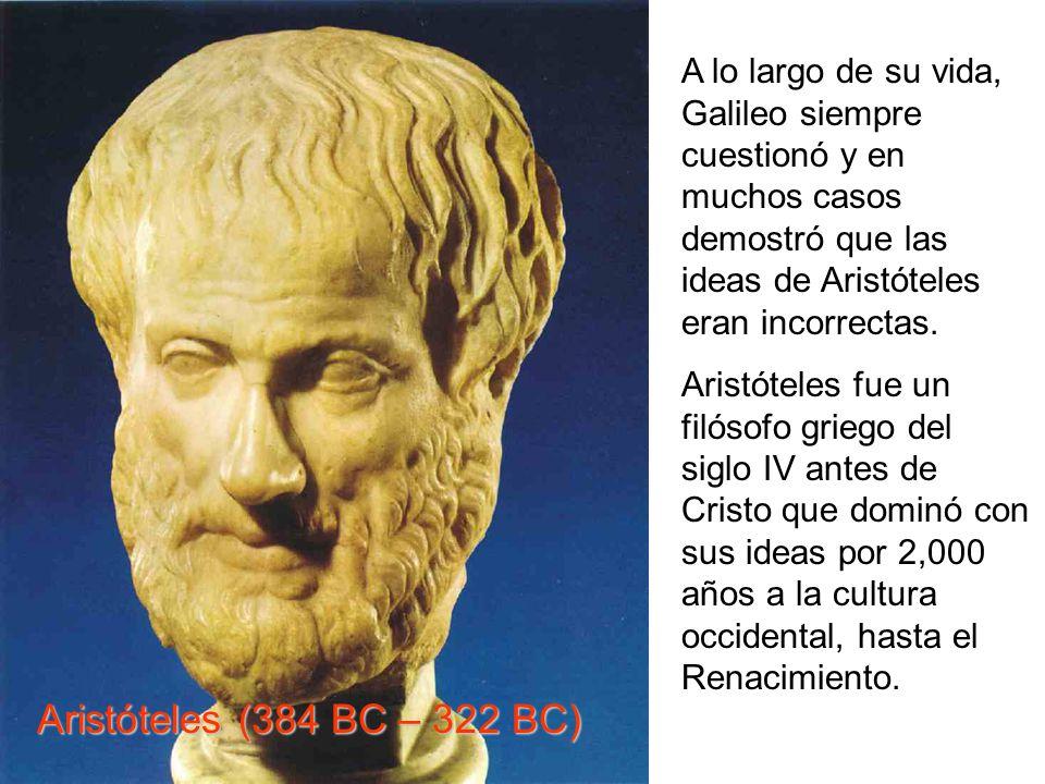 A lo largo de su vida, Galileo siempre cuestionó y en muchos casos demostró que las ideas de Aristóteles eran incorrectas. Aristóteles fue un filósofo