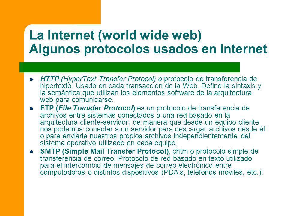 La Internet (world wide web) Algunos protocolos usados en Internet HTTP (HyperText Transfer Protocol) o protocolo de transferencia de hipertexto. Usad