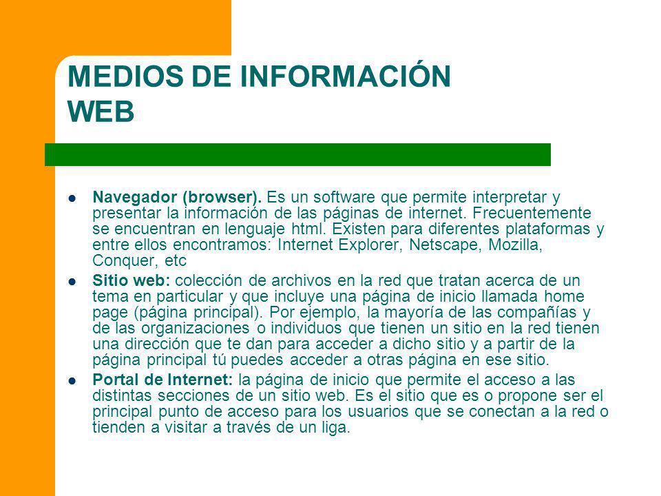 MEDIOS DE INFORMACIÓN WEB Navegador (browser). Es un software que permite interpretar y presentar la información de las páginas de internet. Frecuente