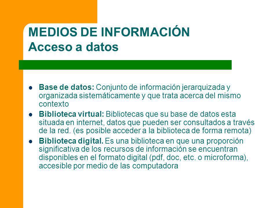 MEDIOS DE INFORMACIÓN Acceso a datos Base de datos: Conjunto de información jerarquizada y organizada sistemáticamente y que trata acerca del mismo co