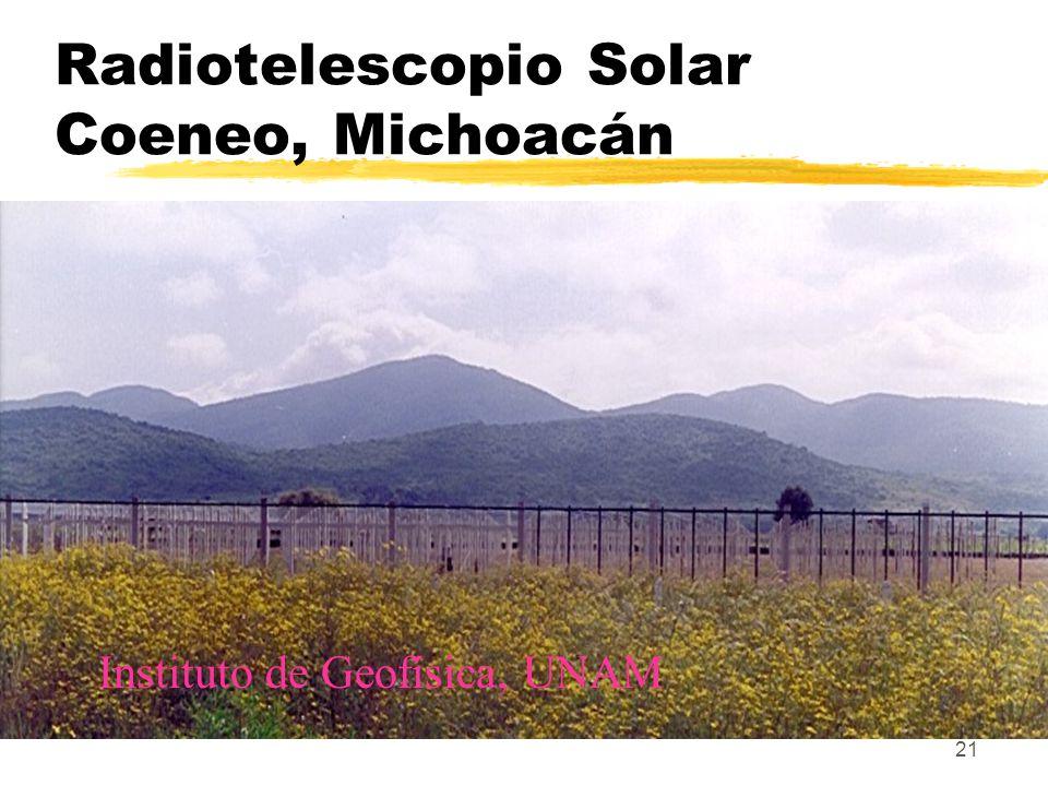 21 Radiotelescopio Solar Coeneo, Michoacán Instituto de Geofísica, UNAM
