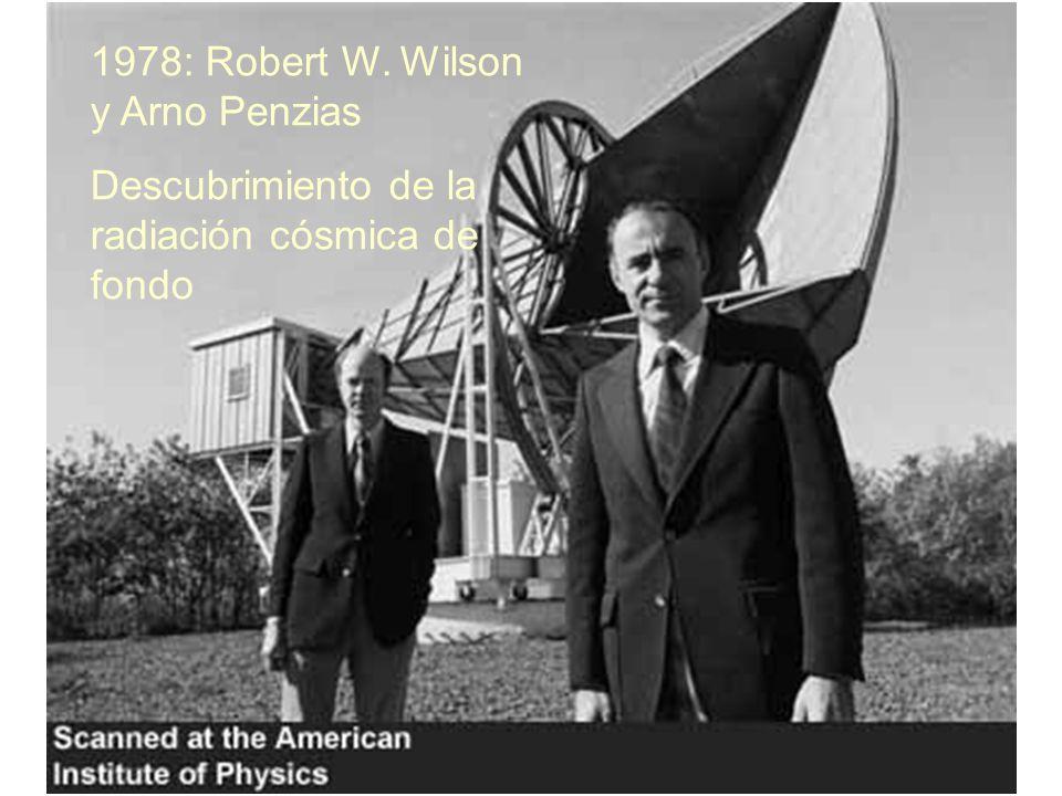 1978: Robert W. Wilson y Arno Penzias Descubrimiento de la radiación cósmica de fondo