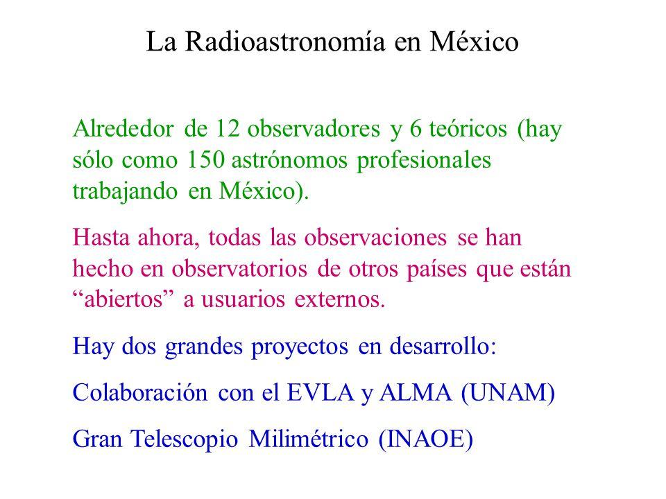 La Radioastronomía en México Alrededor de 12 observadores y 6 teóricos (hay sólo como 150 astrónomos profesionales trabajando en México). Hasta ahora,
