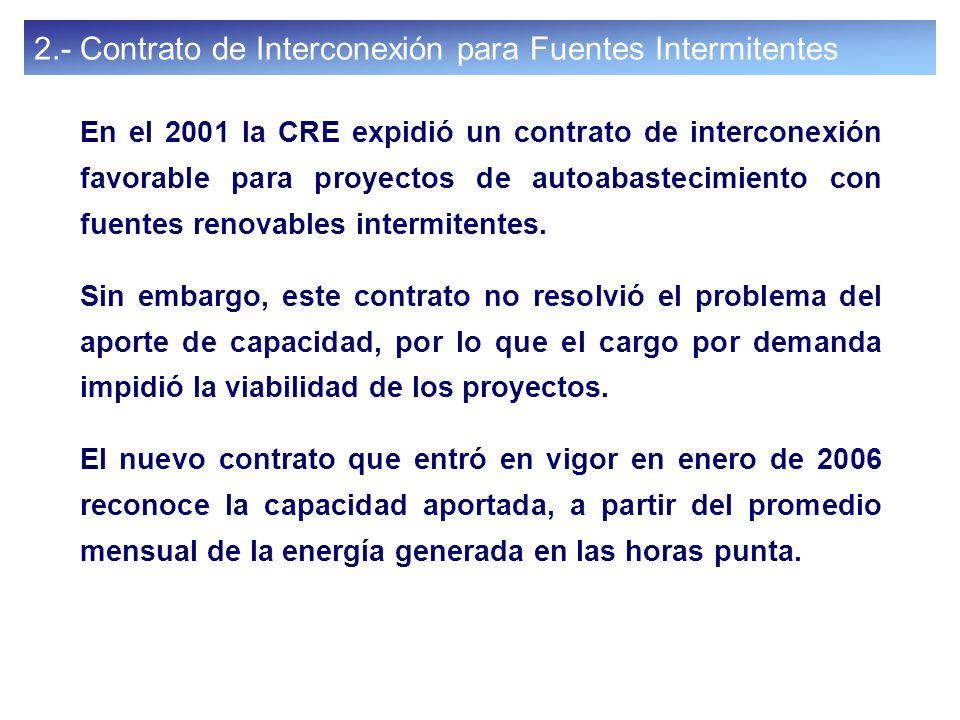 34 2.- Contrato de Interconexión para Fuentes Intermitentes En el 2001 la CRE expidió un contrato de interconexión favorable para proyectos de autoaba