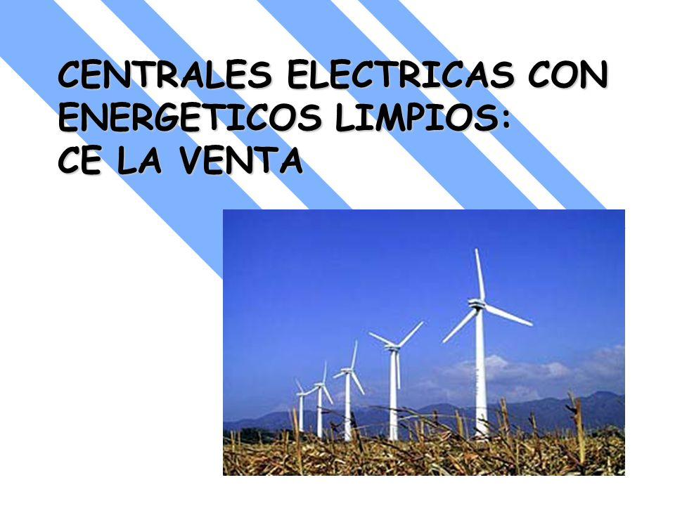 CENTRALES ELECTRICAS CON ENERGETICOS LIMPIOS: CE LA VENTA