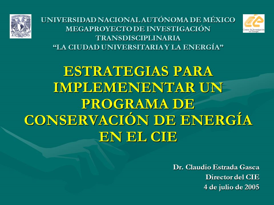 UNIVERSIDAD NACIONAL AUTÓNOMA DE MÉXICO MEGAPROYECTO DE INVESTIGACIÓN TRANSDISCIPLINARIA LA CIUDAD UNIVERSITARIA Y LA ENERGÍA ESTRATEGIAS PARA IMPLEME