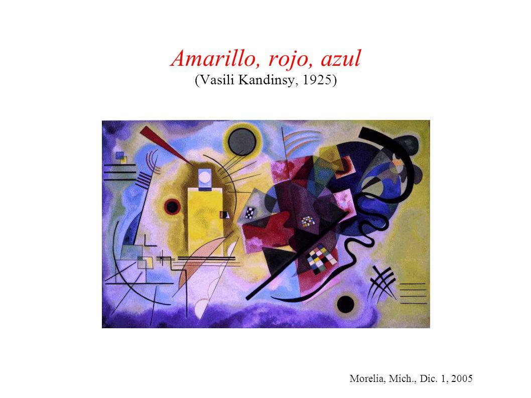 Morelia, Mich., Dic. 1, 2005 Amarillo, rojo, azul (Vasili Kandinsy, 1925)