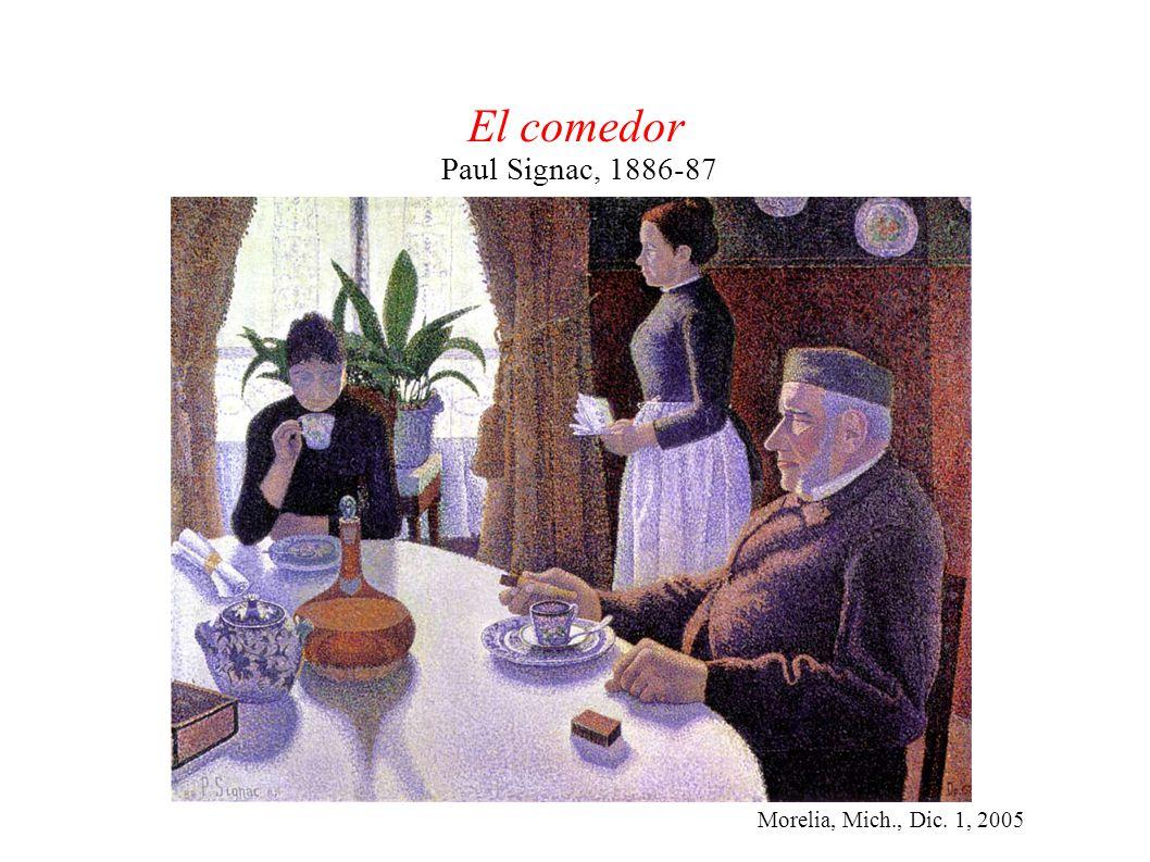 Morelia, Mich., Dic. 1, 2005 El comedor Paul Signac, 1886-87
