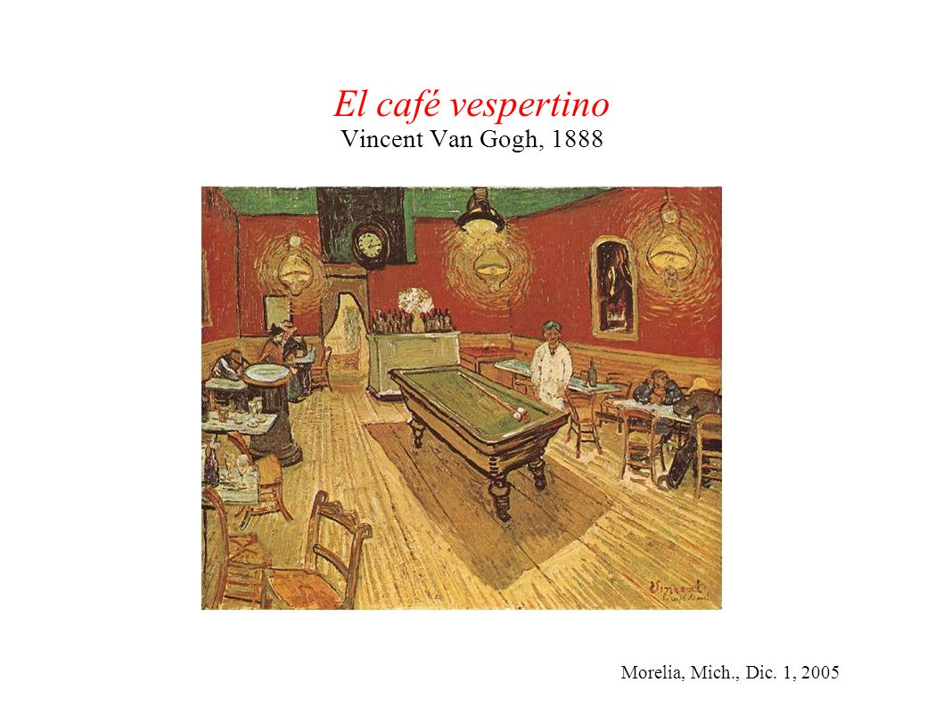 Morelia, Mich., Dic. 1, 2005 El café vespertino Vincent Van Gogh, 1888