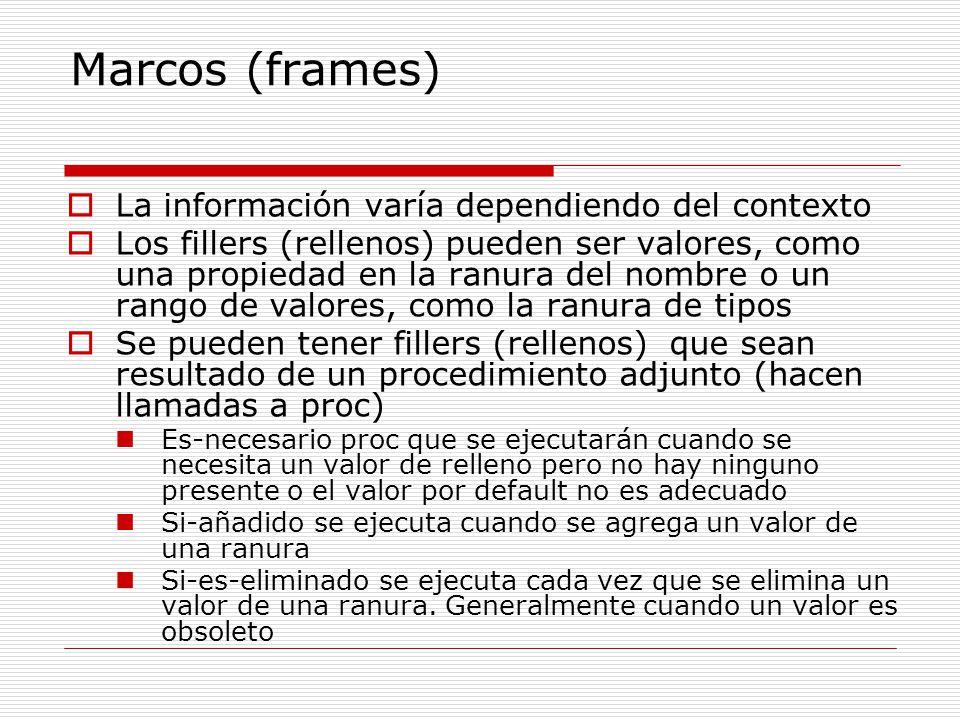 Marcos (frames) La información varía dependiendo del contexto Los fillers (rellenos) pueden ser valores, como una propiedad en la ranura del nombre o