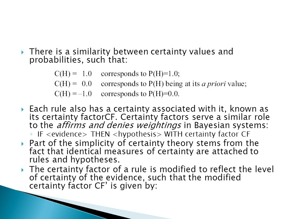 There is a similarity between certainty values and probabilities, such that: Each rule also has a certainty associated with it, known as its certainty