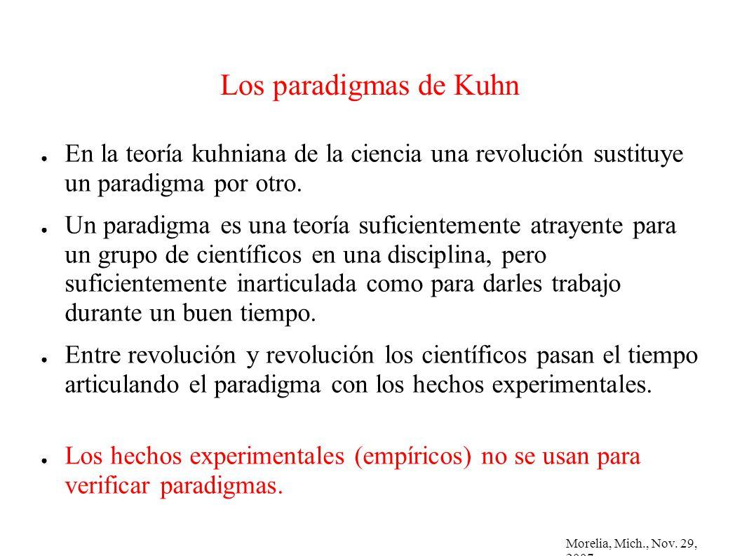 Morelia, Mich., Nov. 29, 2007 Los paradigmas de Kuhn En la teoría kuhniana de la ciencia una revolución sustituye un paradigma por otro. Un paradigma