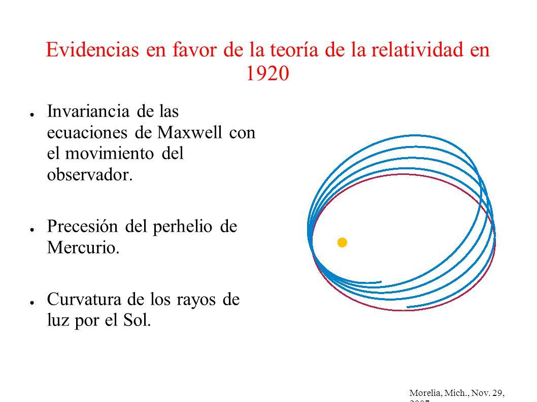 Morelia, Mich., Nov. 29, 2007 Evidencias en favor de la teoría de la relatividad en 1920 Invariancia de las ecuaciones de Maxwell con el movimiento de