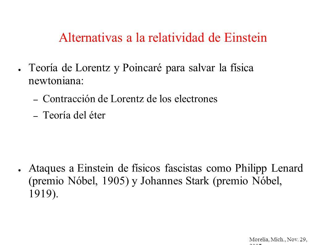 Morelia, Mich., Nov. 29, 2007 Alternativas a la relatividad de Einstein Teoría de Lorentz y Poincaré para salvar la física newtoniana: – Contracción d