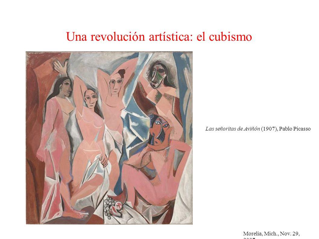 Morelia, Mich., Nov. 29, 2007 Una revolución artística: el cubismo Las señoritas de Aviñón (1907), Pablo Picasso