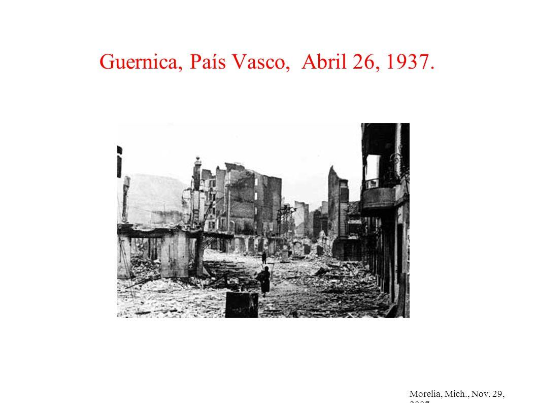 Morelia, Mich., Nov. 29, 2007 Guernica, País Vasco, Abril 26, 1937.