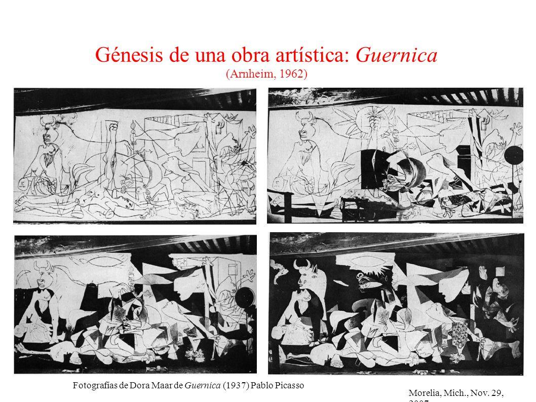 Morelia, Mich., Nov. 29, 2007 Génesis de una obra artística: Guernica (Arnheim, 1962) Fotografías de Dora Maar de Guernica (1937) Pablo Picasso