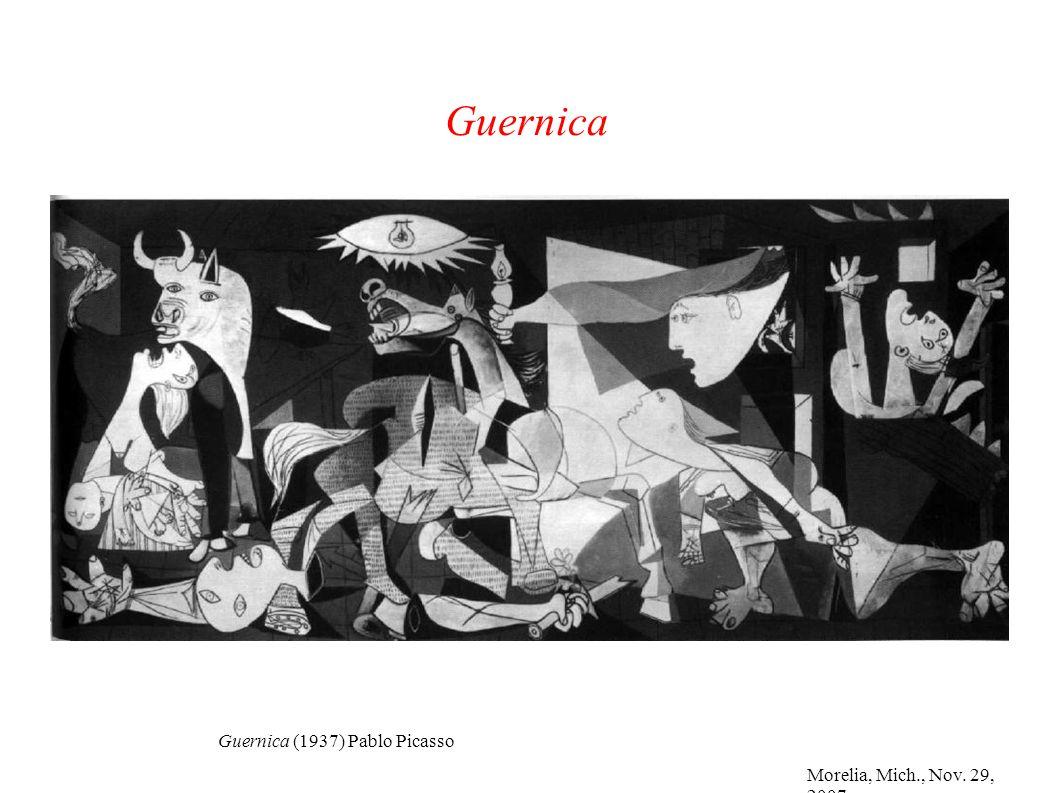 Morelia, Mich., Nov. 29, 2007 Guernica Guernica (1937) Pablo Picasso