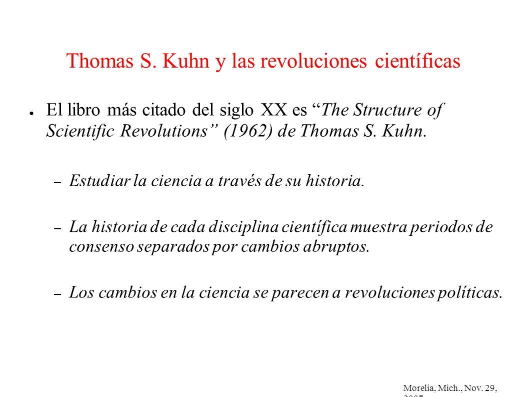 Morelia, Mich., Nov. 29, 2007 Thomas S. Kuhn y las revoluciones científicas El libro más citado del siglo XX es The Structure of Scientific Revolution