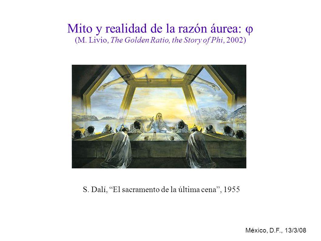 México, D.F., 13/3/08 Mito y realidad de la razón áurea: (M.