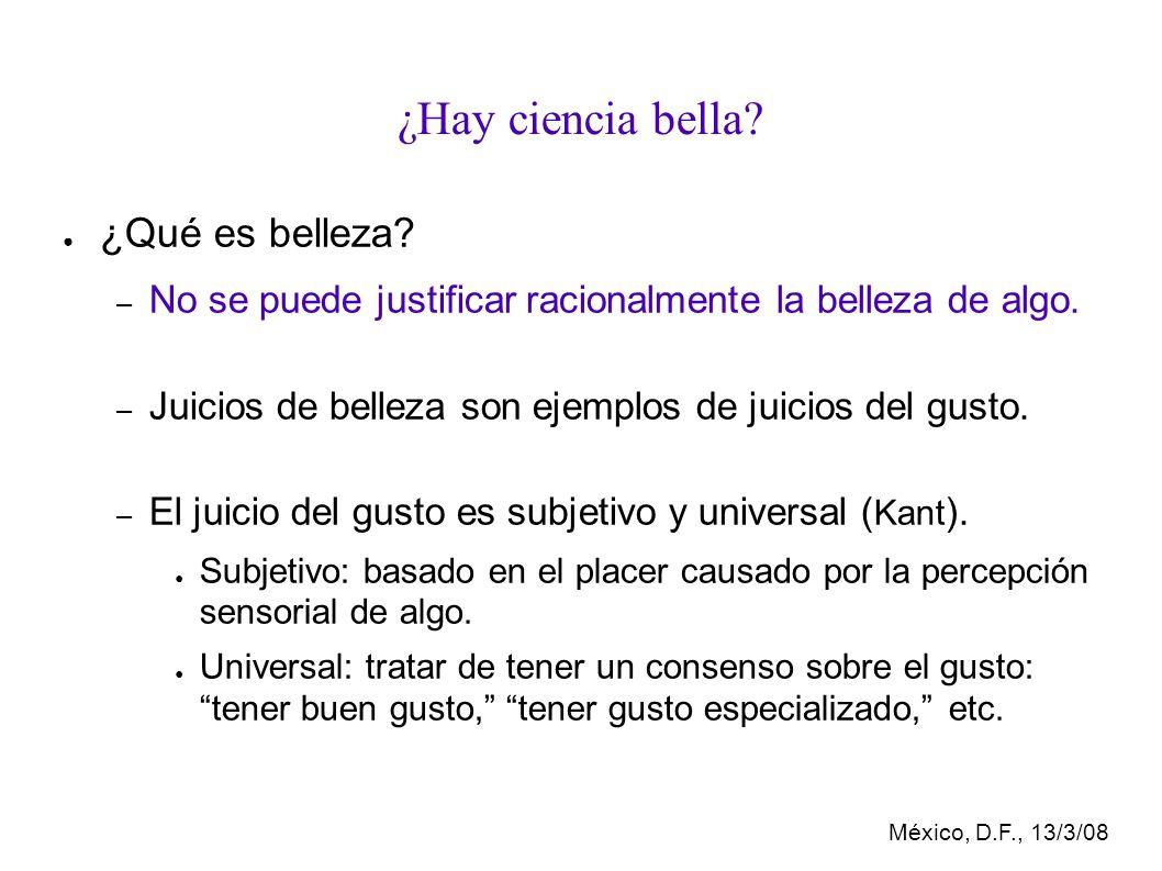 México, D.F., 13/3/08 ¿Hay ciencia bella.¿Qué es belleza.