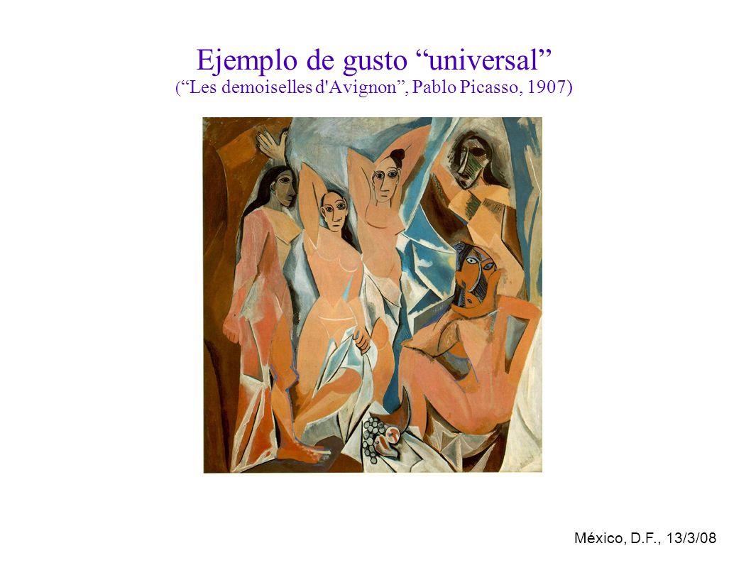 México, D.F., 13/3/08 Ejemplo de gusto universal ( Les demoiselles d Avignon, Pablo Picasso, 1907)