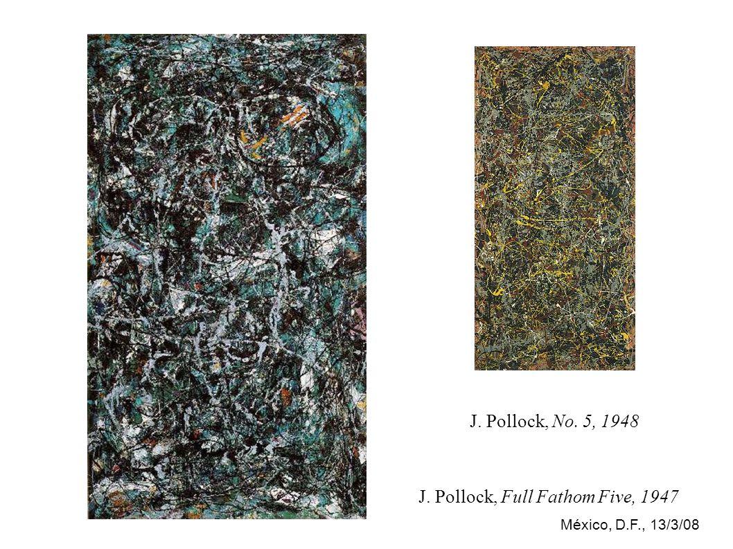 México, D.F., 13/3/08 J. Pollock, Full Fathom Five, 1947 J. Pollock, No. 5, 1948