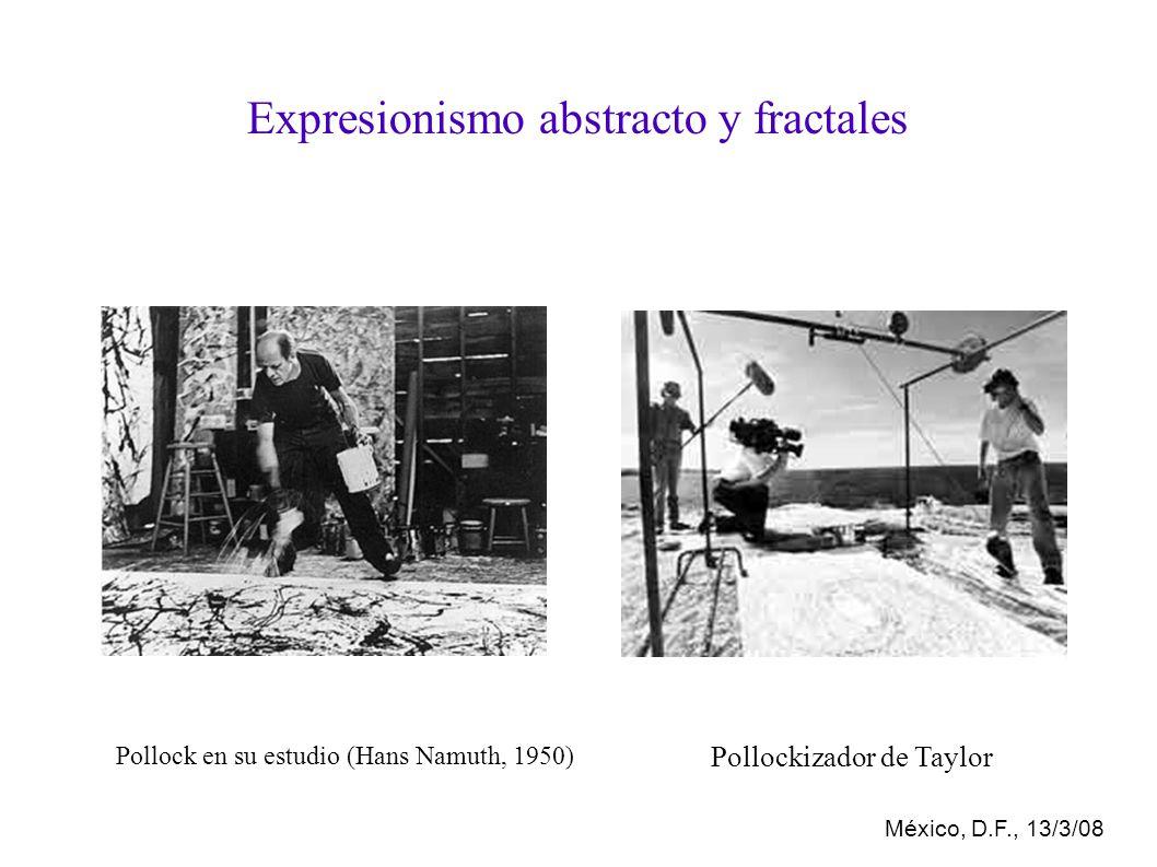 México, D.F., 13/3/08 Expresionismo abstracto y fractales Pollock en su estudio (Hans Namuth, 1950) Pollockizador de Taylor