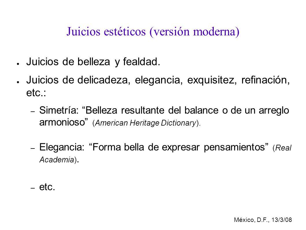 México, D.F., 13/3/08 Juicios estéticos (versión moderna) Juicios de belleza y fealdad.